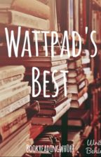 Wattpad's Best by bookreadingwh0re