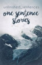 One Sentence Stories by unfinished_sentences