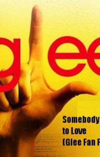Somebody to Love (A Glee Fan Fic)