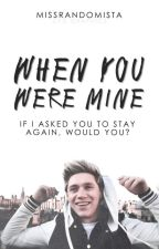 When You Were Mine | Niall Horan (UNEDITED) by MissRandomista