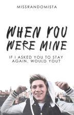 When You Were Mine | Niall Horan (UNEDITED) by MissRandomista