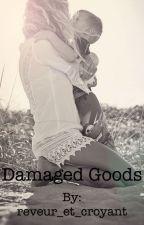 Damaged Goods by reveur_et_croyant