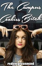 The Campus Cookies Bitch by redeyegreenmind