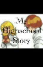 My Highschool Story by SecretleeMe