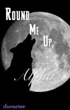 Round Me Up, Alpha by DarkFoxx