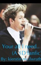 Your All I Need - Niall Horan Fanfic by kifurry