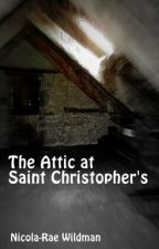 The Attic at Saint Christopher's [ON HOLD] by NicolaRae