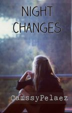 Night Changes (Short Story) by CamssyPelaez