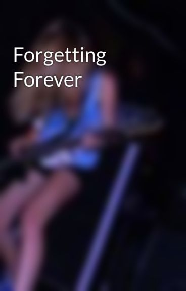 Forgetting Forever by lexi314