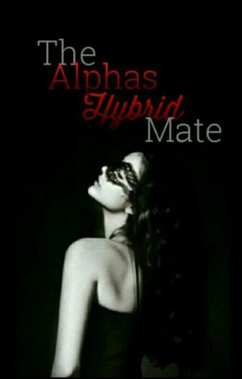 Alpha's Hybrid Mate (COMPLETED)