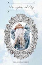 Daughter of Sky ✔ by ziomekzpoziomek