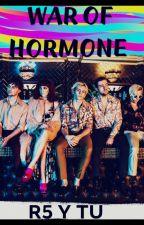 War Of Hormone (R5 Y Tu) EN EDICIÓN by Saki_R5er_Lynch
