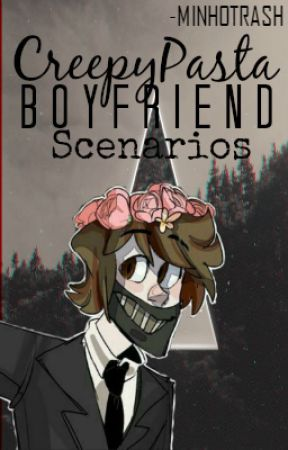 CreepyPasta Boyfriend Scenarios (UNDER HEAVY EDITING PROCESS