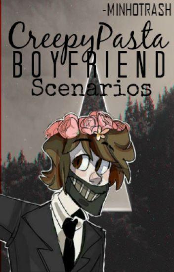 CreepyPasta Boyfriend Scenarios (UNDER HEAVY EDITING PROCESS)