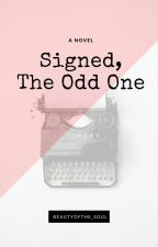 Signed, The Odd One by beautyofthe_soul