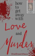 How To Get Away With Love and Murder by OneDreamHaus