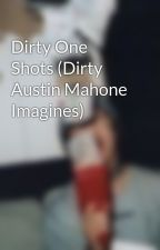 Dirty One Shots (Dirty Austin Mahone Imagines) by hotdamndraco