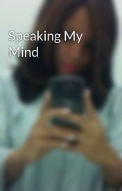 Speaking My Mind by BabyJudy16
