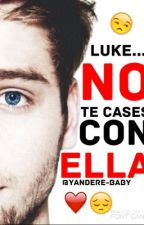 ~No Te Cases Con Ella~ [Luke Hemmings] [Temporada 1 y 2] by -mxlfoy-