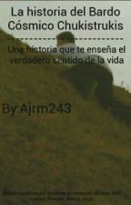 La historia del Bardo Cósmico Chukistrukis by Ajrm243