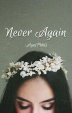 Never Again // COMPLETED by AgntPbbls