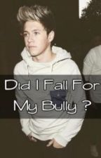 Did i fall for my bully? ( Niall Horan FanFiction) by meggs0817