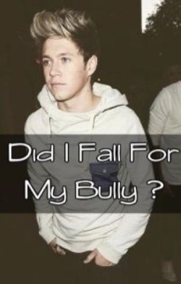 Did i fall for my bully? ( Niall Horan FanFiction)