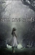 Sad One Shots by Izzy_Smith_Hi