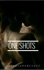 ONE SHOTS by ArtistaDeElla23