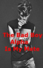The Bad Boy Alpha Is My Mate. by mwahxoxo1