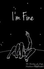 I'm Fine //Matthew Espinosa by 50_Shades_of_Matt