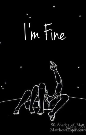 I'm Fine //Matthew Espinosa