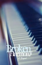 Broken Harmony; (A Broken Melody Sequel) by silly-sophie