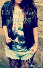 The Rockstar's Daughter by 80sBabyGirl