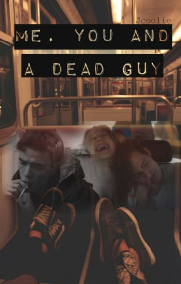 Me, You and a Dead Guy by JCoolie