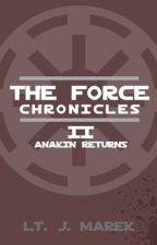 The Force Chronicles Part Two: Anakin Returns by Lieutenantjmarek83