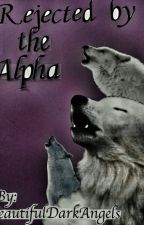 Rejected by the Alpha by AssassinsLiveHere