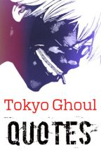 Tokyo Ghoul Quotes by LittleChloverStar
