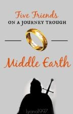 Five Friends On A Journey Through Middle Earth by Lyana1997