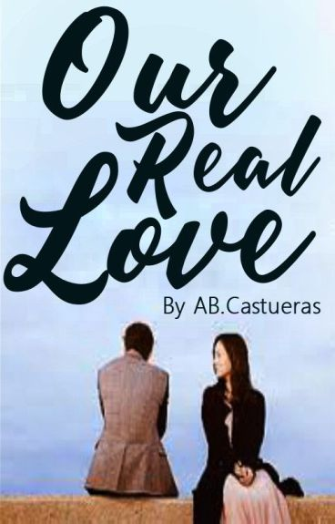Our Real Love by A.B.Castueras (3RD BOOK OF SMITH TRILOGY) by AnneBernadetteCastueras