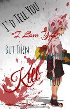 I'd Tell You I Love You, But Then I'd Have To Kill You (Killua x Reader) by killuaazoldyckk