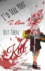 I'd Tell You I Love You  But Then I'd Have To Kill You (Killua x Reader) by killuaazoldyckk