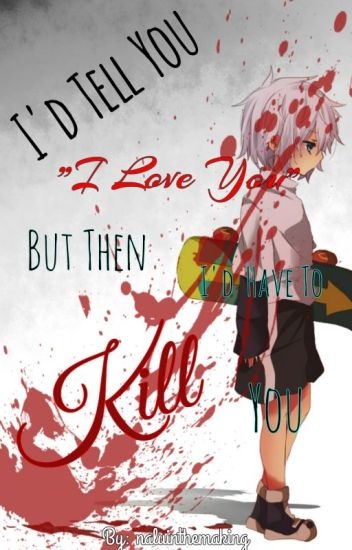 I'd Tell You I Love You, But Then I'd Have To Kill You (Killua x Reader)