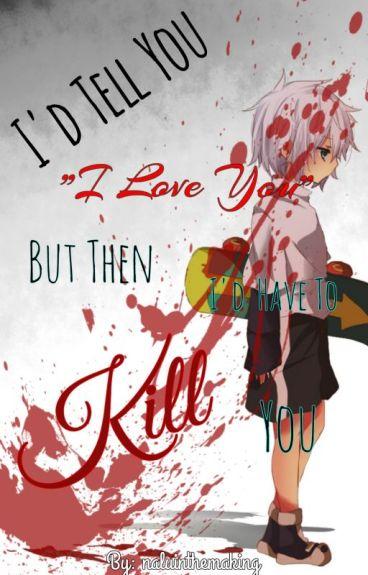 I'd Tell You I Love You, But Then I'd Have To Kill You (Killua x Reader)