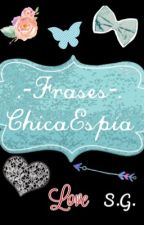 .-Frases-. Chica Espía by ChicaEspia