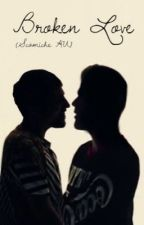 Broken Love (Scömìche AU) [boyxboy] by olimpiaa