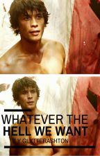 Whatever The Hell We Want | Bellamy Blake by glxtterashton
