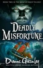 Deadly Misfortune (Book Two in the Quintspinner series) Chapter 1-2 by DianneGreenlay6