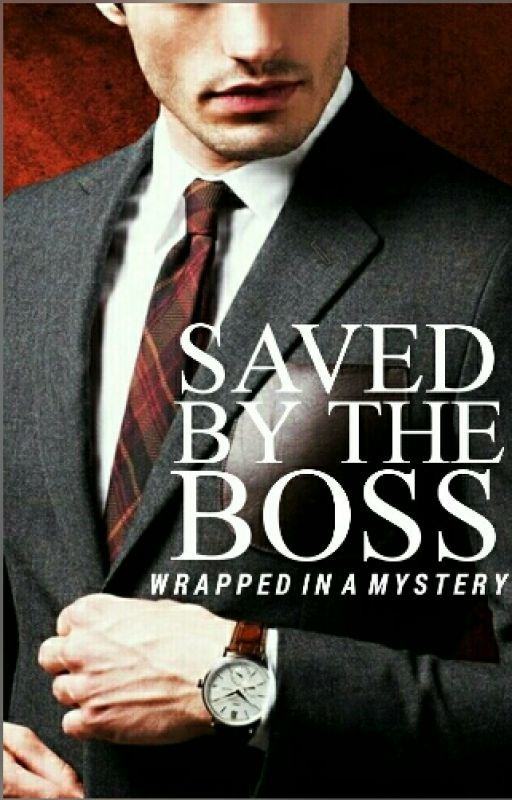 Saved By The Boss [SLOWLY RE-WRITING] by wrappedinamystery
