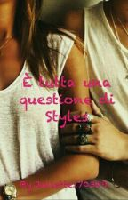 è tutta una questione di Styles || Harry Styles - The Styles Trilogy by Juliette170389